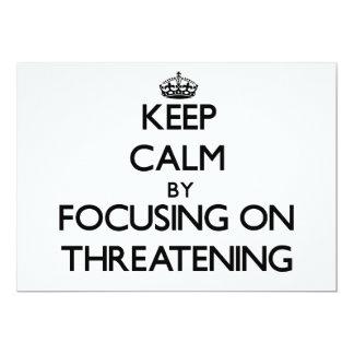 "Keep Calm by focusing on Threatening 5"" X 7"" Invitation Card"