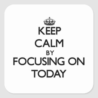 Keep Calm by focusing on Today Square Sticker