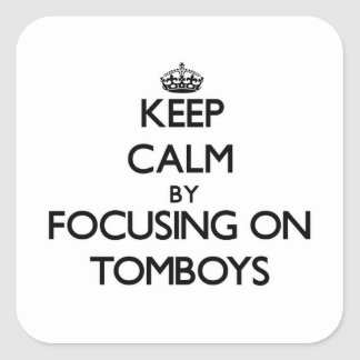 Keep Calm by focusing on Tomboys Square Sticker