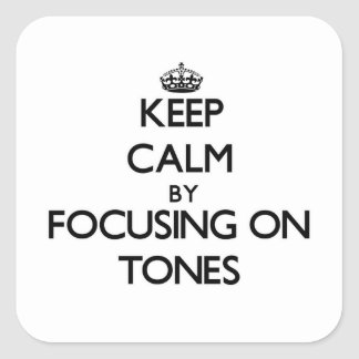 Keep Calm by focusing on Tones Square Stickers