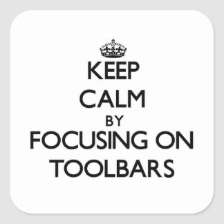 Keep Calm by focusing on Toolbars Stickers