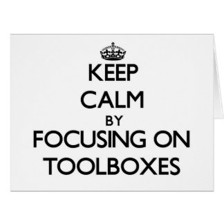 Keep Calm by focusing on Toolboxes Greeting Cards