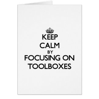 Keep Calm by focusing on Toolboxes Greeting Card