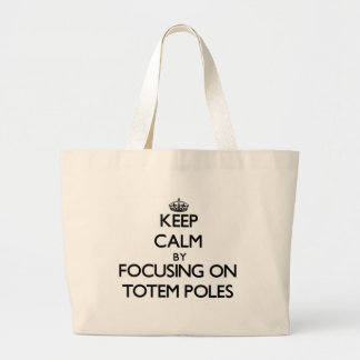 Keep Calm by focusing on Totem Poles Canvas Bag