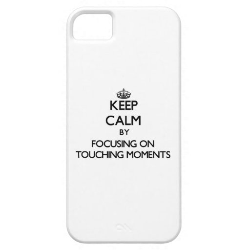 Keep Calm by focusing on Touching Moments iPhone 5 Covers