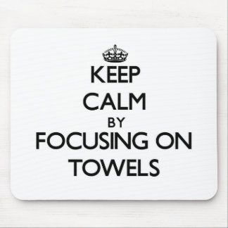 Keep Calm by focusing on Towels Mouse Pad