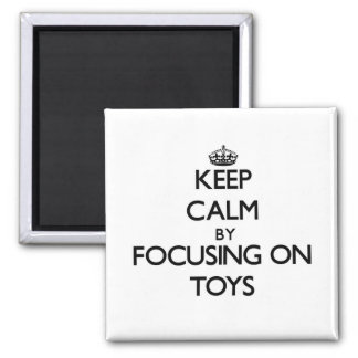 Keep Calm by focusing on Toys Refrigerator Magnets