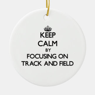 Keep Calm by focusing on Track And Field Ceramic Ornament