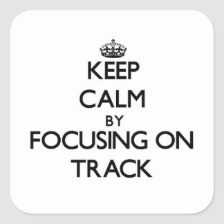 Keep Calm by focusing on Track Square Sticker