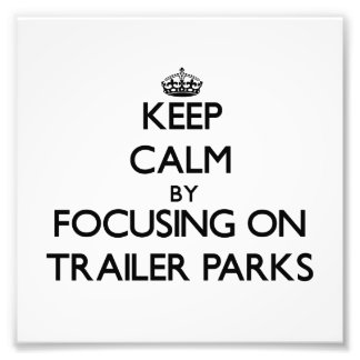 Keep Calm by focusing on Trailer Parks Photo
