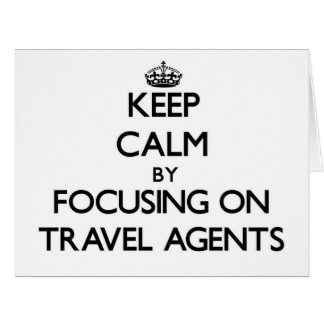 Keep Calm by focusing on Travel Agents Cards