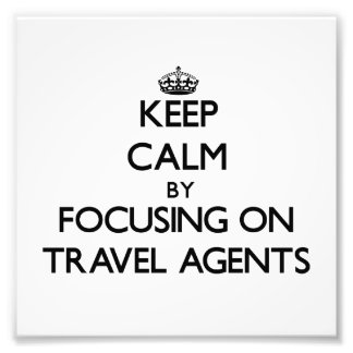 Keep Calm by focusing on Travel Agents Photo
