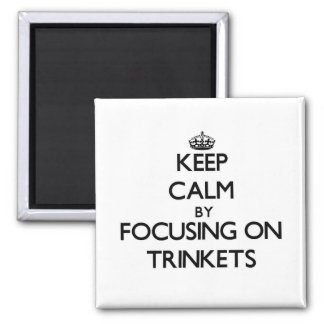 Keep Calm by focusing on Trinkets Refrigerator Magnet