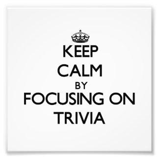 Keep Calm by focusing on Trivia Art Photo