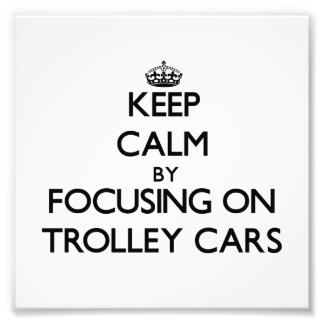 Keep Calm by focusing on Trolley Cars Art Photo