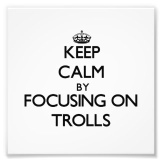 Keep Calm by focusing on Trolls Art Photo