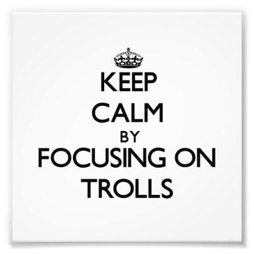 Keep Calm by focusing on Trolls Art Photo