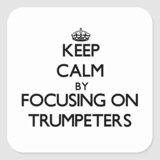 Keep Calm by focusing on Trumpeters Sticker