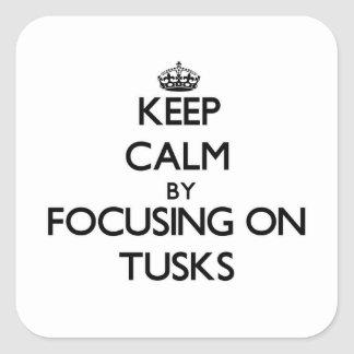 Keep Calm by focusing on Tusks Square Sticker