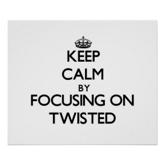 Keep Calm by focusing on Twisted Print