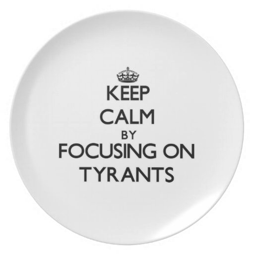 Keep Calm by focusing on Tyrants Party Plates