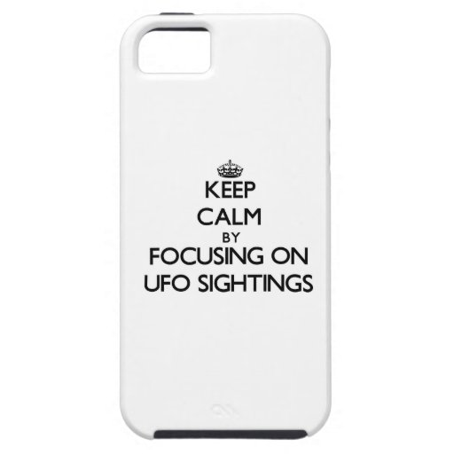 Keep Calm by focusing on Ufo Sightings iPhone 5/5S Cases