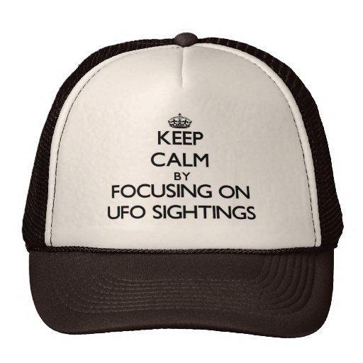 Keep Calm by focusing on Ufo Sightings Trucker Hats