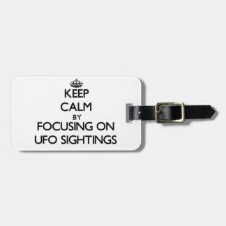 Keep Calm by focusing on Ufo Sightings Bag Tag