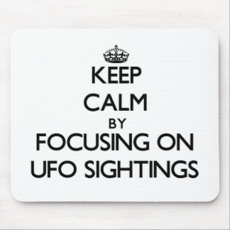 Keep Calm by focusing on Ufo Sightings Mouse Pad