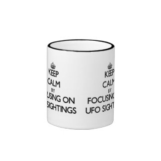 Keep Calm by focusing on Ufo Sightings Ringer Mug