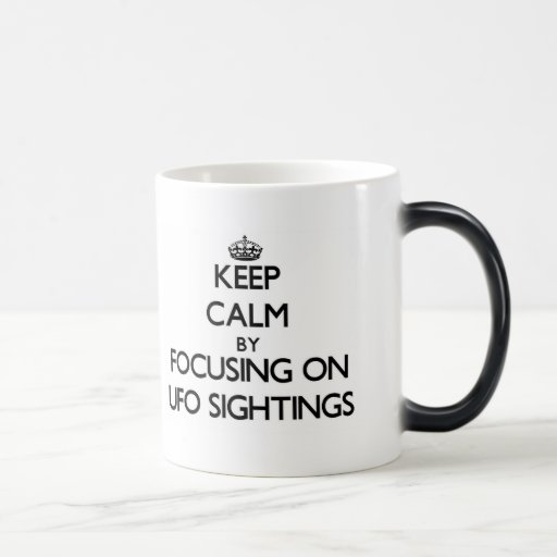 Keep Calm by focusing on Ufo Sightings Mug