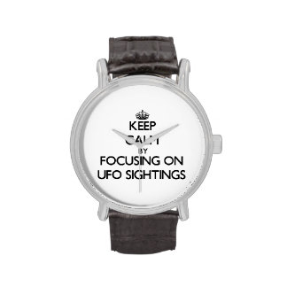 Keep Calm by focusing on Ufo Sightings Wrist Watch