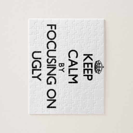 Keep Calm by focusing on Ugly Puzzles