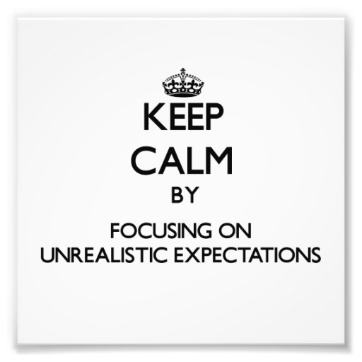 Keep Calm by focusing on Unrealistic Expectations Photo Print