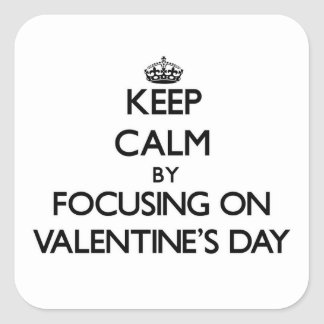 Keep Calm by focusing on Valentine'S Day Square Sticker