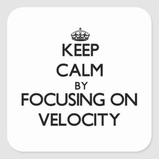 Keep Calm by focusing on Velocity Square Sticker