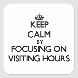 Keep Calm by focusing on Visiting Hours Square Sticker