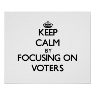 Keep Calm by focusing on Voters Posters