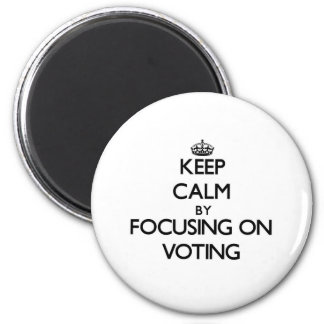 Keep Calm by focusing on Voting Refrigerator Magnet