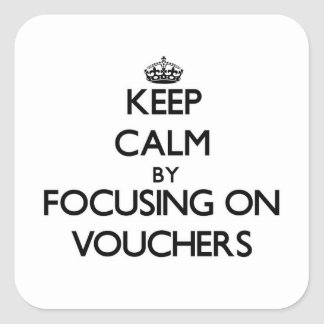 Keep Calm by focusing on Vouchers Square Sticker