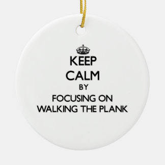 Keep Calm by focusing on Walking The Plank Christmas Ornament