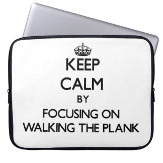 Keep Calm by focusing on Walking The Plank Computer Sleeve