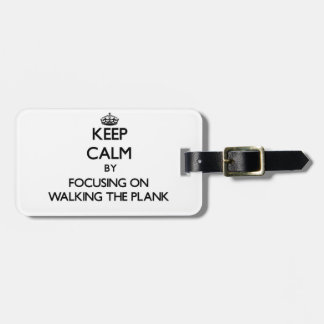 Keep Calm by focusing on Walking The Plank Bag Tags