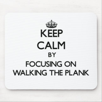 Keep Calm by focusing on Walking The Plank Mouse Pads