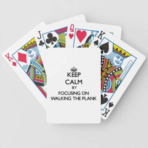 Keep Calm by focusing on Walking The Plank Bicycle Poker Cards