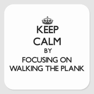 Keep Calm by focusing on Walking The Plank Stickers