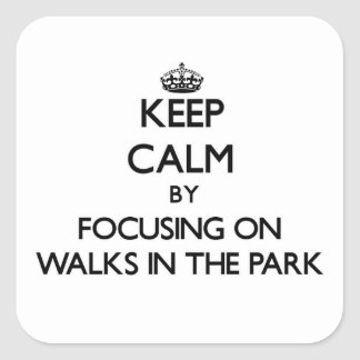 Keep Calm by focusing on Walks In The Park Square Sticker