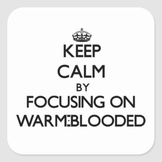 Keep Calm by focusing on Warm-Blooded Sticker
