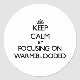 Keep Calm by focusing on Warm-Blooded Stickers