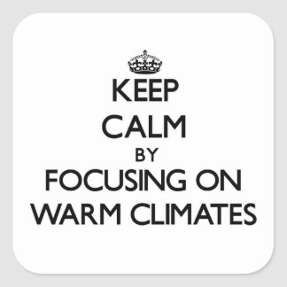 Keep Calm by focusing on Warm Climates Square Sticker